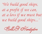 We build good ships, at a profit if we can, at a loss if we must but, we build good ships.